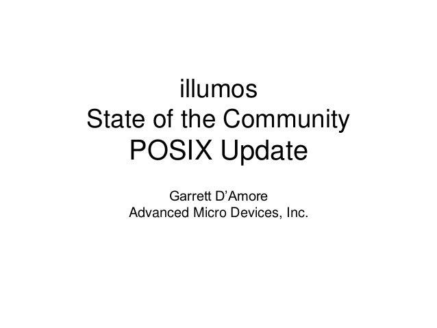 illumos  State of the Community  POSIX Update  Garrett D'Amore  Advanced Micro Devices, Inc.