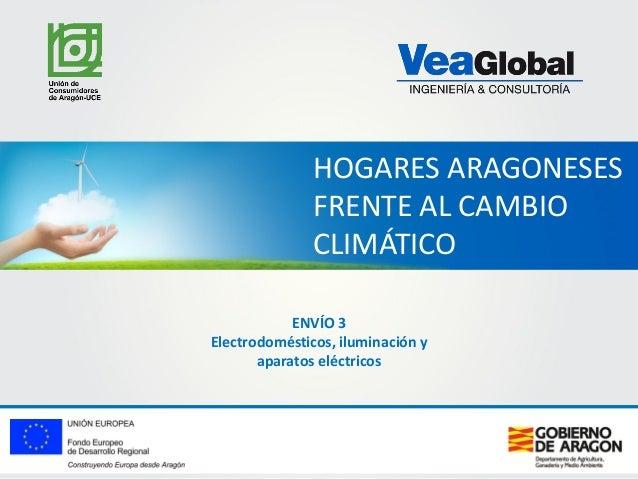HOGARES ARAGONESES FRENTE AL CAMBIO CLIMÁTICO ENVÍO 3 Electrodomésticos, iluminación y aparatos eléctricos