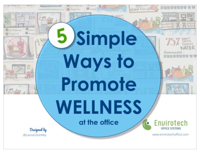 5 Simple ways to promote wellness at the office To	be	successful,	an	office	wellness	program	needs	to	 be	simple,	inclusiv...