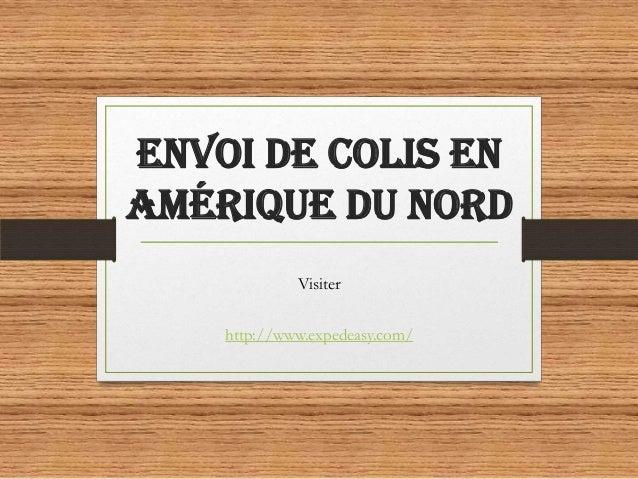 Envoi de colis en Amérique du Nord Visiter http://www.expedeasy.com/