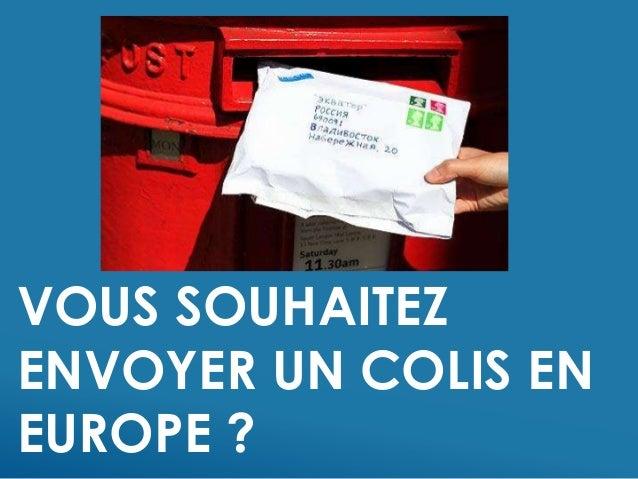 VOUS SOUHAITEZ ENVOYER UN COLIS EN EUROPE ?