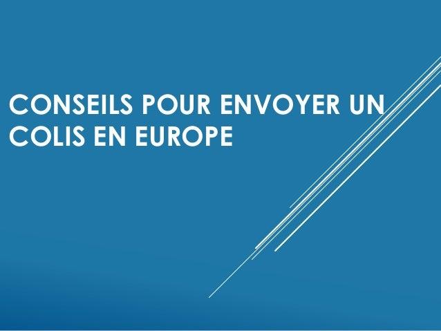 CONSEILS POUR ENVOYER UN COLIS EN EUROPE