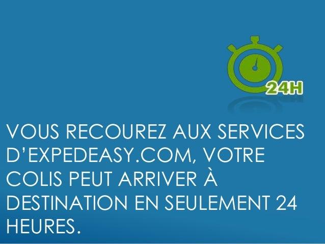 VOUS RECOUREZ AUX SERVICES D'EXPEDEASY.COM, VOTRE COLIS PEUT ARRIVER À DESTINATION EN SEULEMENT 24 HEURES.