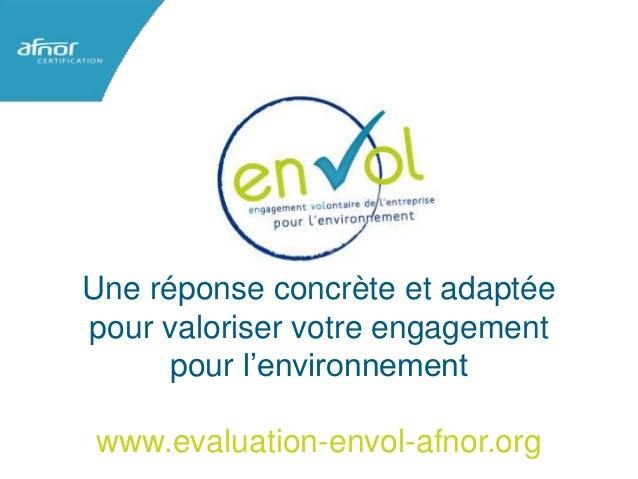 Une réponse concrète et adaptée pour valoriser votre engagement pour l'environnement www.evaluation-envol-afnor.org