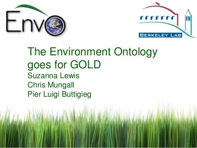 The Environment Ontology goes for GOLD Suzanna Lewis Chris Mungall Pier Luigi Buttigieg