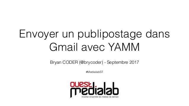 Envoyer un publipostage dans Gmail avec YAMM Bryan CODER (@brycoder) - Septembre 2017 #MedialabST