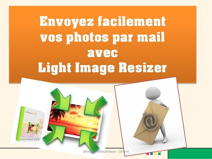 Envoyez facilementvos photos par mail        avecLight Image Resizer      @telier - Médiathèque - Lorient
