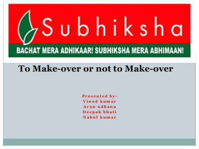 """Bachat mera adhikar                    Shubhiksha mera abhimaan""To Make-over or not to Make-over                   Presen..."