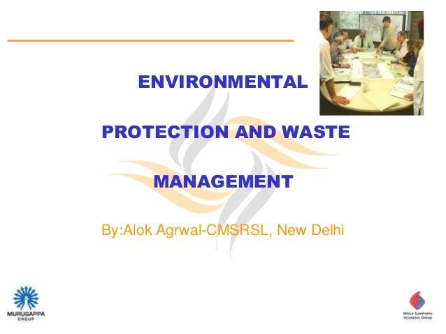 ENVIRONMENTALPROTECTION AND WASTE      MANAGEMENTBy:Alok Agrwal-CMSRSL, New Delhi                                      RIS...