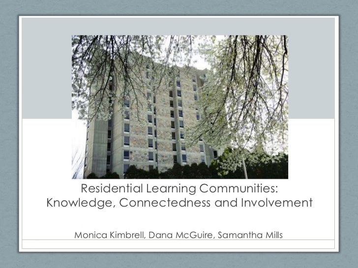 Residential Learning Communities:Knowledge, Connectedness and Involvement    Monica Kimbrell, Dana McGuire, Samantha Mills