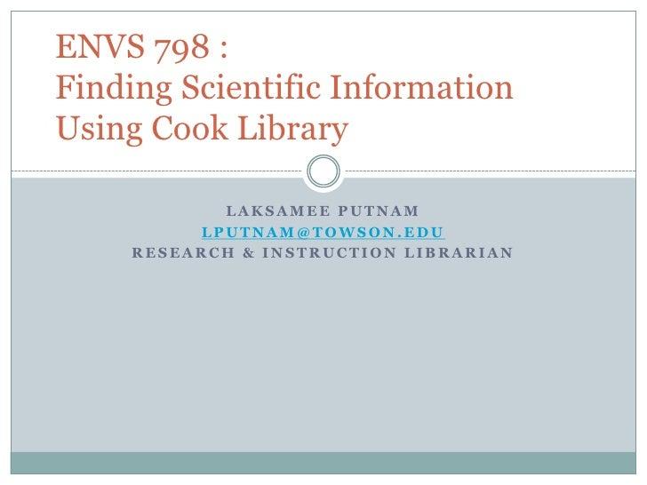 Laksamee Putnam<br />lputnam@towson.edu<br />Research & Instruction Librarian<br />ENVS 798 :Finding Scientific Informatio...