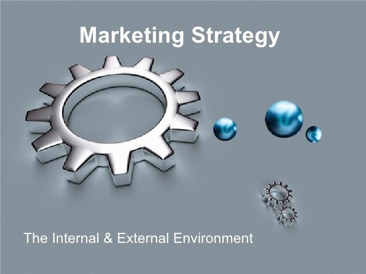 Marketing Strategy  The Internal & External Environment