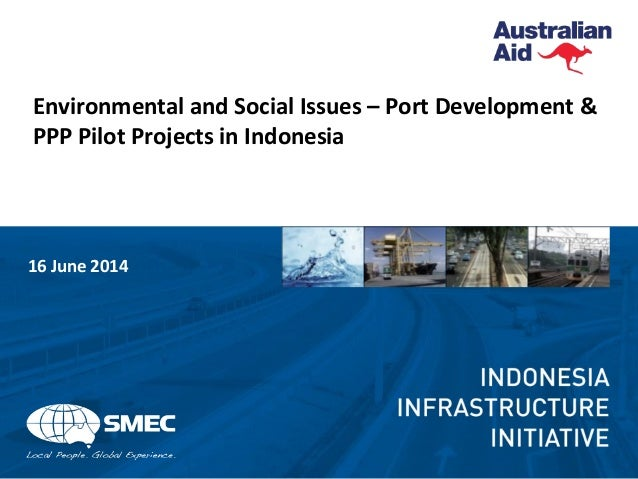 Environmental and Social Issues – Port Development & PPP Pilot Projects in Indonesia 16 June 2014