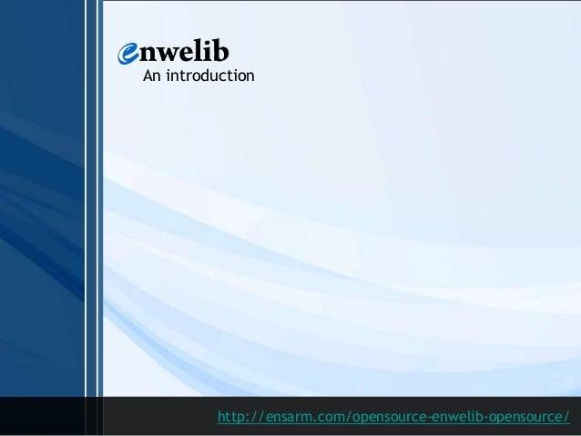 An introduction  http://ensarm.com/opensource-enwelib-opensource/