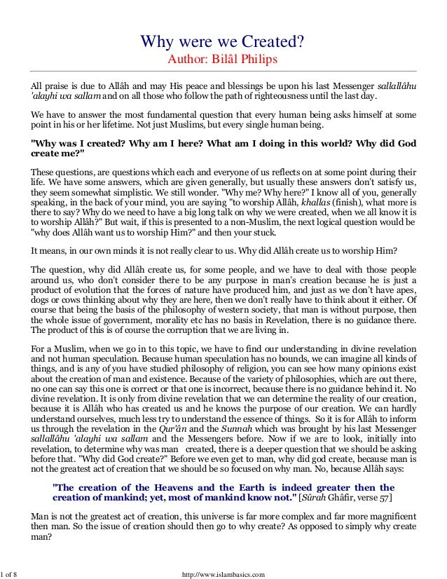 1 of 8 http://www.islambasics.com Why were we Created? Author: Bilâl Philips All praise is due to Allâh and may His peace ...