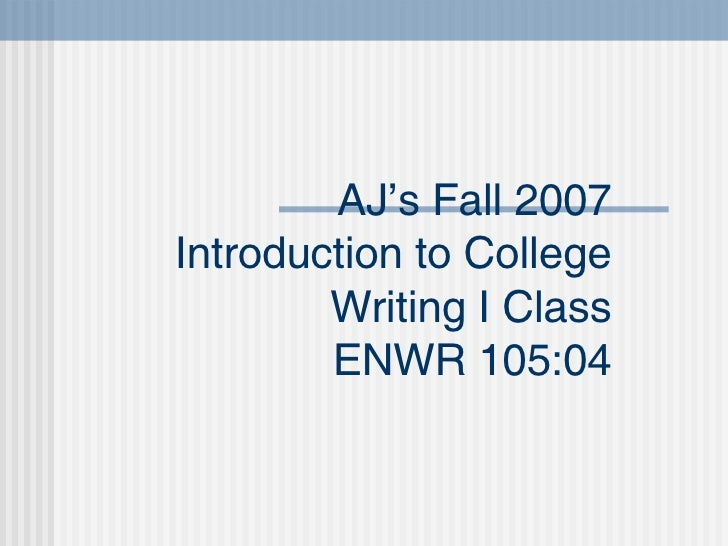 AJ's Fall 2007 Introduction to College Writing I Class ENWR 105:04