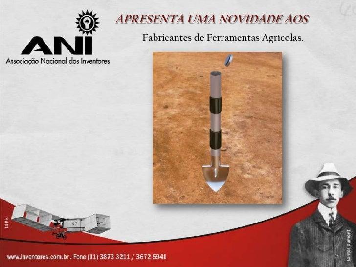 APRESENTA UMA NOVIDADE AOS   Fabricantes de Ferramentas Agrícolas.