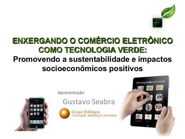 ENXERGANDO O COMÉRCIO ELETRÔNICO     COMO TECNOLOGIA VERDE:Promovendo a sustentabilidade e impactos      socioeconômicos p...