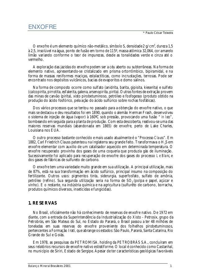 ENXOFRE * Paulo César Teixeira  O enxofre é um elemento químico não-metálico, símbolo S, densidade 2 g/cm3, dureza 1,5 à 2...