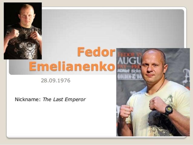 Fedor Emelianenko 28.09.1976  Nickname: The Last Emperor