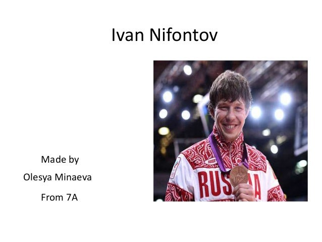 Ivan Nifontov  Made by Olesya Minaeva From 7A