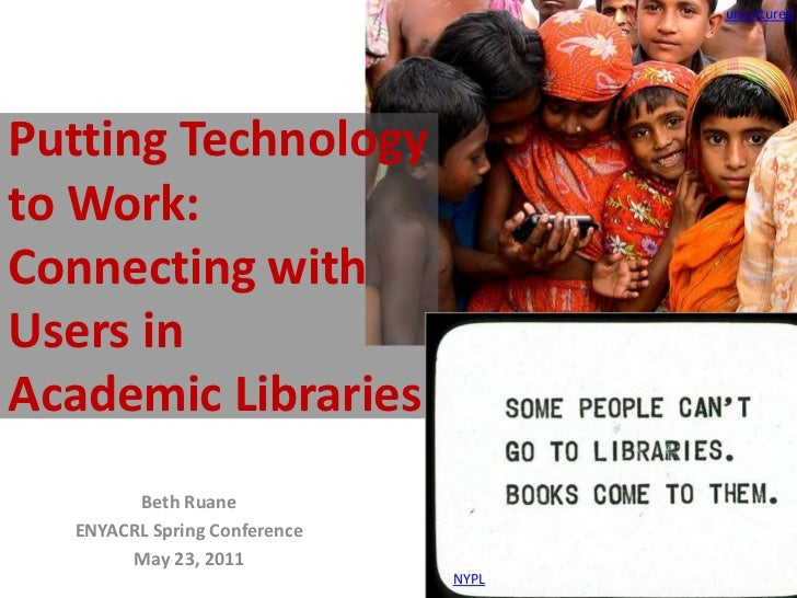 uncultured<br />Putting Technology to Work: Connecting with Users in Academic Libraries<br />Beth Ruane<br />ENYACRL Sprin...