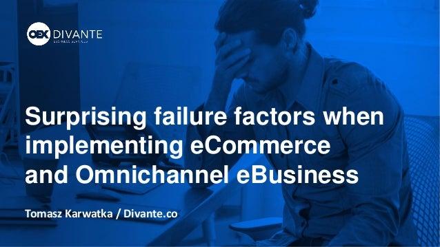 Surprising failure factors when implementing eCommerce and Omnichannel eBusiness Tomasz Karwatka / Divante.co