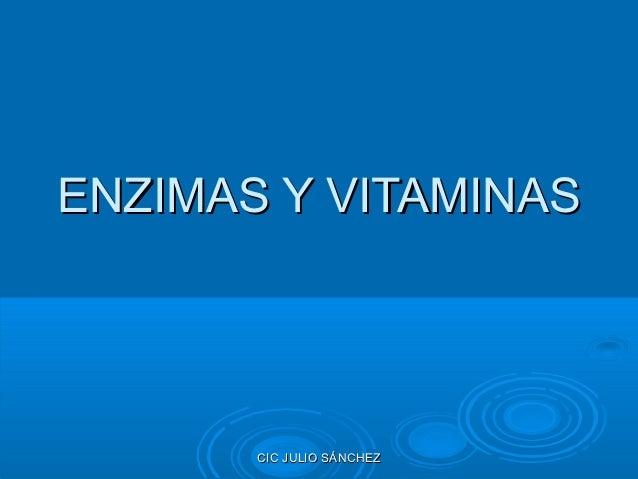 ENZIMAS Y VITAMINAS       CIC JULIO SÁNCHEZ