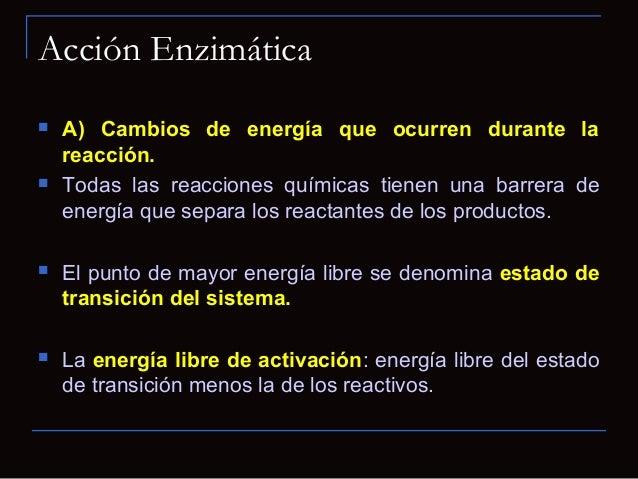  Una enzima no puede alterar ∆G de la reacción; sólopuede reducir ∆Gǂpara permitir que la reacción seacerque al equilibri...