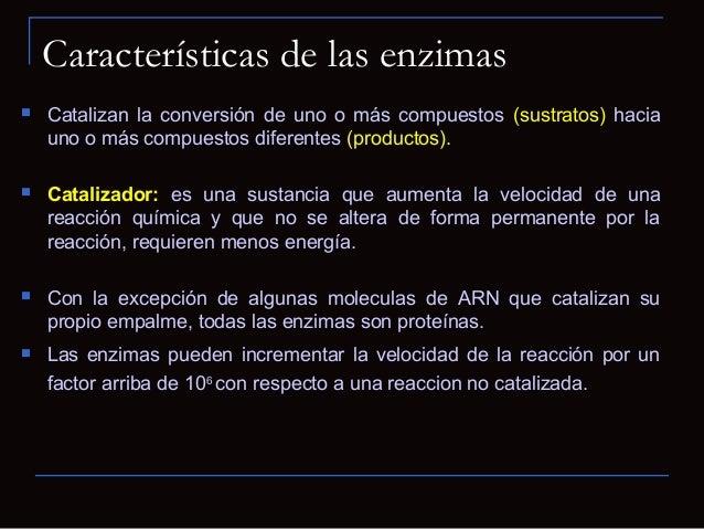  Catalizan la conversión de uno o más compuestos (sustratos) haciauno o más compuestos diferentes (productos). Catalizad...
