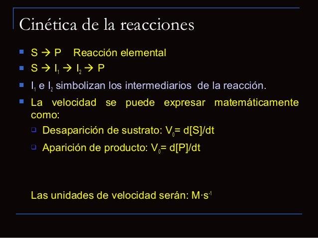 Cinética de Michaelis -Menten Modelo más útil en la investigación sistemática de lasvelocidades enzimáticas. Complejo en...