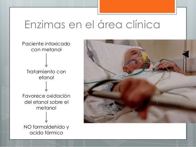Enzimas en el área clínica Paciente intoxicado con metanol Tratamiento con etanol Favorece oxidación del etanol sobre el m...
