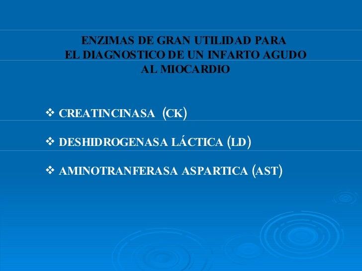 ENZIMAS DE GRAN UTILIDAD PARA  EL DIAGNOSTICO DE UN INFARTO AGUDO AL MIOCARDIO <ul><li>CREATINCINASA  (CK) </li></ul><ul><...