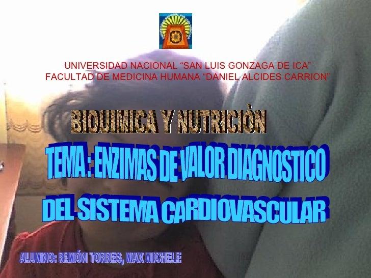 """TEMA : ENZIMAS DE VALOR DIAGNOSTICO  ALUMNO: REMÓN TORRES, MAX MICHELE BIOUIMICA Y NUTRICIÒN UNIVERSIDAD NACIONAL """"SAN LUI..."""