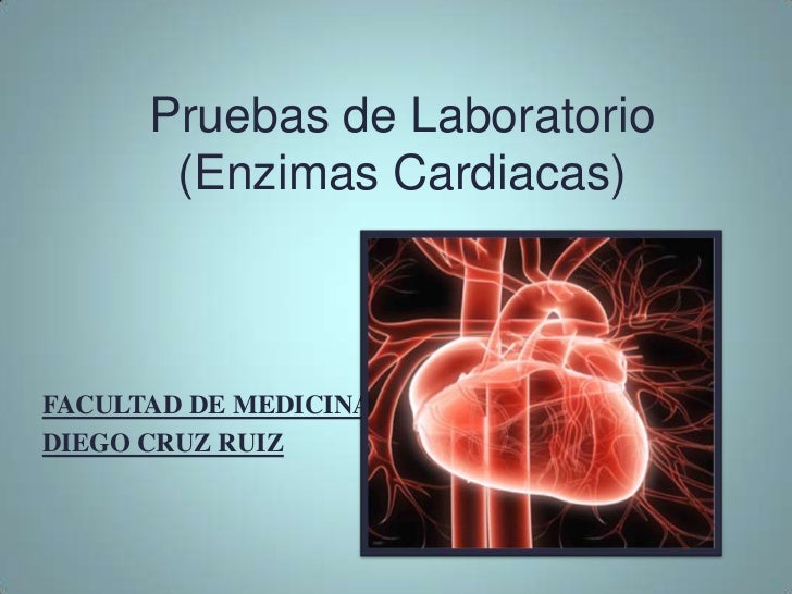 Pruebas de Laboratorio       (Enzimas Cardiacas)FACULTAD DE MEDICINADIEGO CRUZ RUIZ