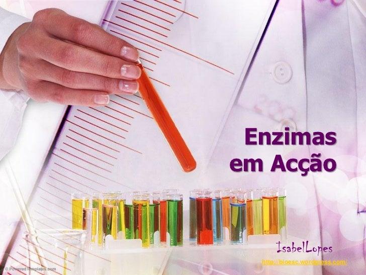 Enzimasem Acção      IsabelLopes  http://bioesc.wordpress.com/