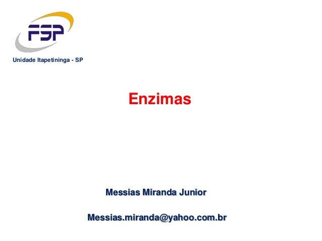 Messias Miranda Junior Enzimas Messias.miranda@yahoo.com.br Unidade Itapetininga - SP