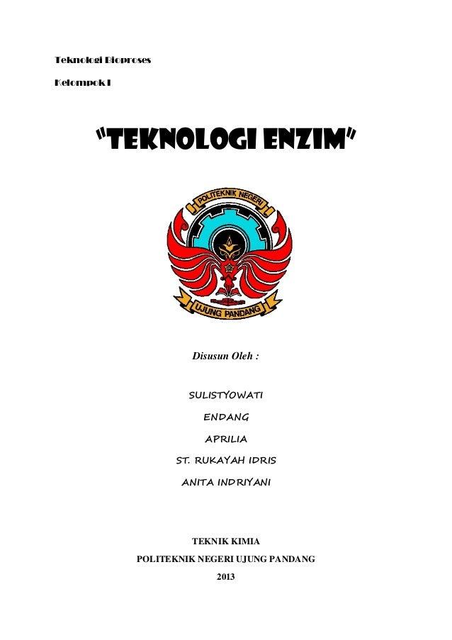 "Teknologi Bioproses Kelompok I ""TEKNOLOGI ENZIM"" Disusun Oleh : SULISTYOWATI ENDANG APRILIA ST. RUKAYAH IDRIS ANITA INDRIY..."