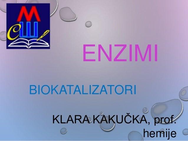 ENZIMI BIOKATALIZATORI KLARA KAKUČKA, prof. hemije