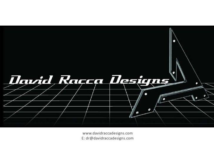 www.davidraccadesigns.comE: dr@davidraccadesigns.com
