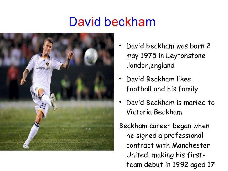 D a v i d   b e c k h a m   <ul><li>David beckham was born 2 may 1975 in Leytonstone ,london,england </li></ul><ul><li>Dav...