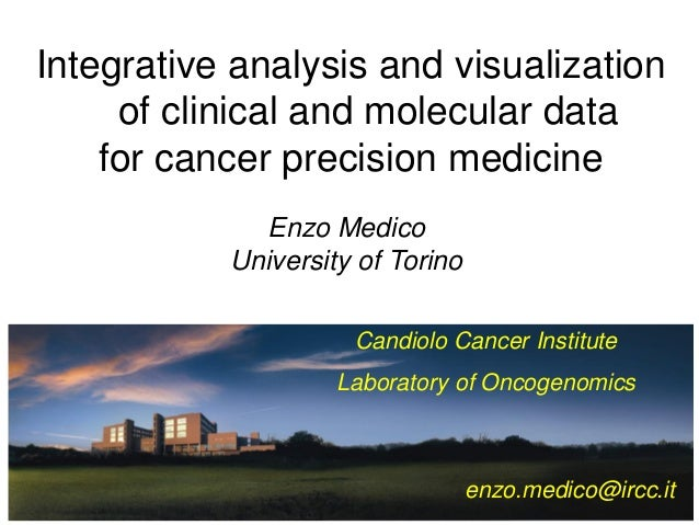 Enzo Medico University of Torino Integrative analysis and visualization of clinical and molecular data for cancer precisio...
