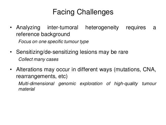 • Analyzing inter-tumoral heterogeneity requires a reference background Focus on one specific tumour type • Sensitizing/de...