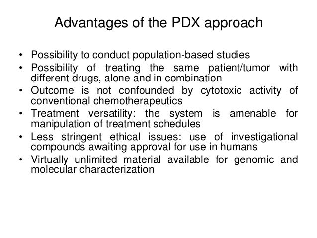 Advantages of the PDX approach • Possibility to conduct population-based studies • Possibility of treating the same patien...