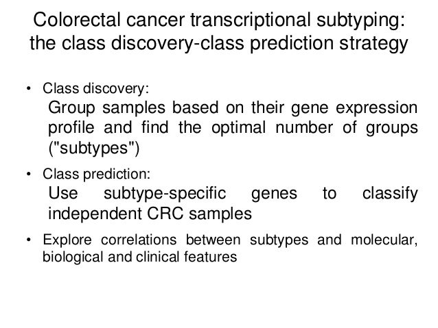 Colorectal cancer transcriptional subtyping: the class discovery-class prediction strategy • Class discovery: Group sample...