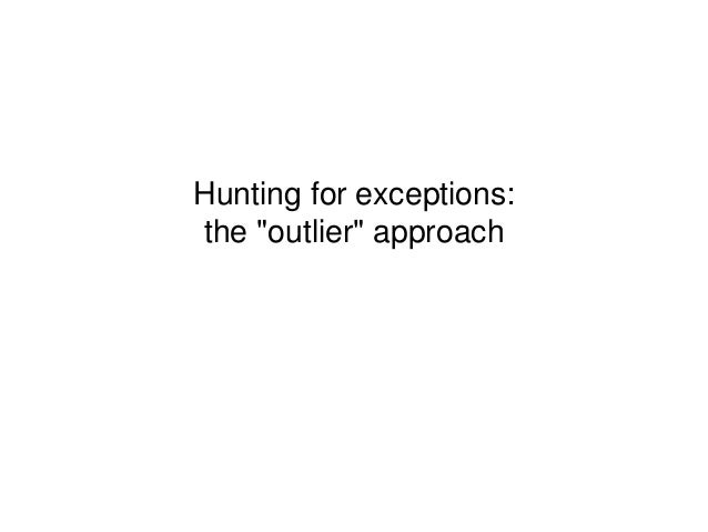 """Hunting for exceptions: the """"outlier"""" approach"""