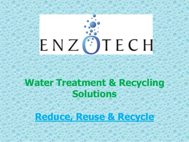 Water Treatment & RecyclingSolutionsReduce, Reuse & Recycle
