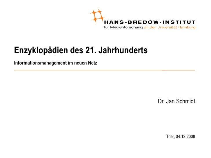 Enzyklopädien des 21. Jahrhunderts Informationsmanagement im neuen Netz <ul><ul><li>Dr. Jan Schmidt </li></ul></ul><ul><ul...