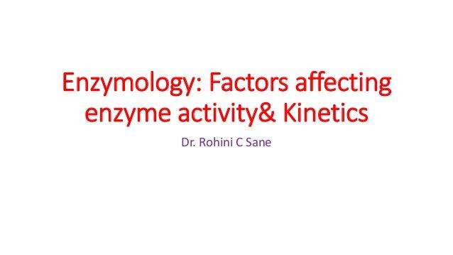 Enzymology: Factors affecting enzyme activity& Kinetics Dr. Rohini C Sane