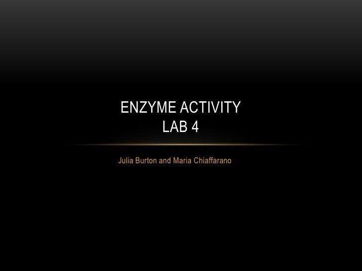 Julia Burton and Maria Chiaffarano<br />Enzyme ActivityLab 4 <br />